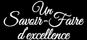 Un Savoir-Faire d'excellence